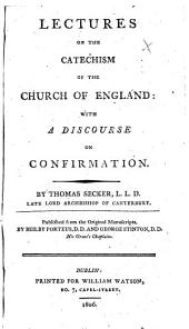 Lectures on the Catechism of the Church of England: with a discourse on Confirmation ... Published ... by Beilby Porteus and George Stinton