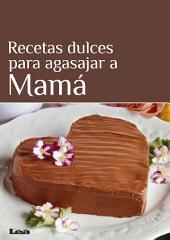 Recetas dulces para agasajar a Mamá