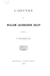 L'oeuvre de Willem Jacobszoon Delff décrit