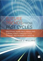 Future Trends from Past Cycles: Identifying share price trends and turning points through cycle, channel and probability analysis