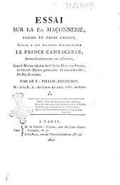 Essai sur la F[ranc] Maçonnerie, poëme en trois chants, dédiè a Son Altesse Sérénissime le Prince ... Par ... Pillon-Duchemin ..