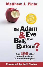 Did Adam & Eve Have Belly Buttons?: And 199 Other Questions from Catholic Teenagers