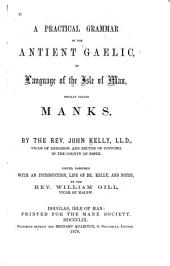 A Practical Grammar of the Antient Gaelic, Or Language of the Isle of Man, Usually Called Manks
