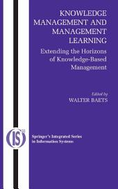 Knowledge Management and Management Learning:: Extending the Horizons of Knowledge-Based Management