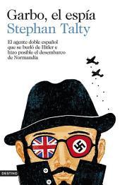 Garbo, el espía: El agente doble español que se burló de Hitler e hizo posible el desembarco de Normandía
