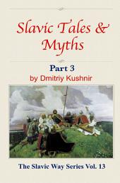 Slavic Tales & Myths: Part 3