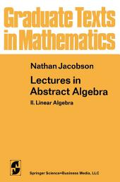 Lectures in Abstract Algebra: II. Linear Algebra