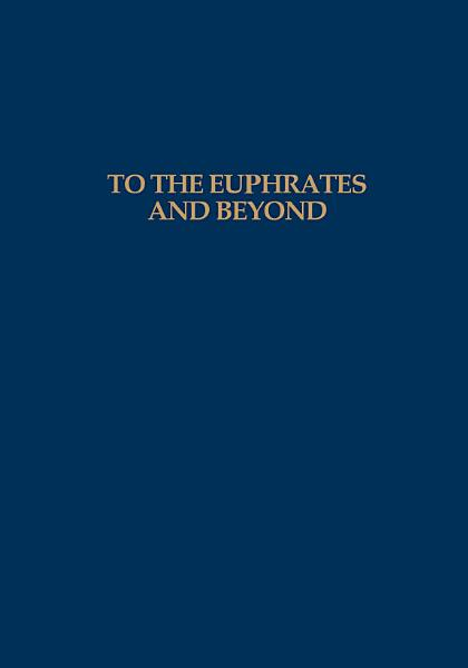 To the Euphrates and Beyond