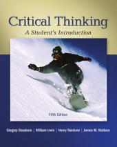 Critical Thinking: A Students Introduction: Fifth Edition