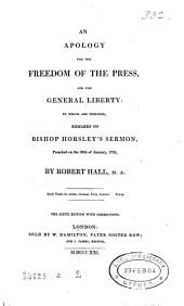 An apology for the freedom of the press, and for general liberty. To which are prefixed remarks on bishop Horsley's sermon, preached [before the Lords] on the thirtieth of January last
