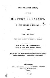 The Wyandot Chief: Or, The History of Barnet, a Converted Indian; and His Two Sons; with Some Account of the Wea Mission