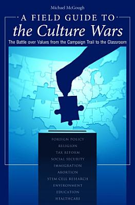 A Field Guide to the Culture Wars  The Battle over Values from the Campaign Trail to the Classroom PDF