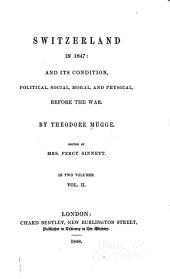 Switzerland in 1847: and its condition, political, social, moral, and physical, before the war, Volume 2