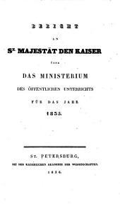 Bericht an Se. Majestät den Kaiser von Rußland über das Ministerium des Öffentlichen Unterrichts: für das Jahr. 1835 (1836)