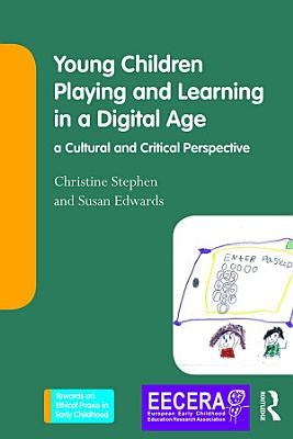 Young Children Playing and Learning in a Digital Age