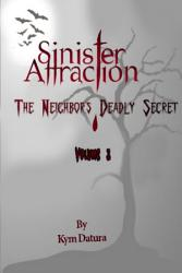Sinister Attraction The Neighbor S Deadly Secret Volume 3 Book PDF