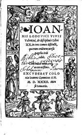 Joannis Lodovici Vivis Valentini de disciplinis: libri XX in tres tomos distincti quorùm ordinem uersa pagella indicabit