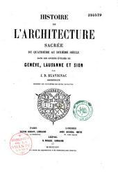 Histoire de l'architecture sacrée du IVe au Xe siècle, dans les anciens évêchés de Genève, Lausanne, et Sion