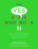 Yes Brain Workbook  Exercises  Activities and Worksheets to Cultivate Courage  Curiosity   Resilience in Your Child