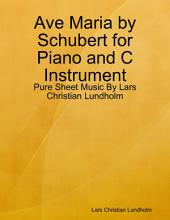 Ave Maria by Schubert for Piano and C Instrument - Pure Sheet Music By Lars Christian Lundholm