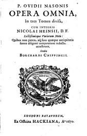 Opera Omnia: In tres Tomos divisa. Epist. Heroidum. De Arte Amandi, &c, Volume 1