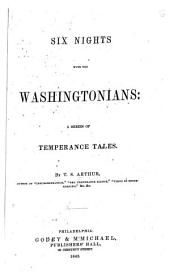 Six Nights with the Washingtonians: A Series of Temperance Tales