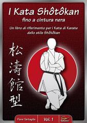 I Kata Shotokan fino a cintura nera - Vol. 1: Un libro di riferimento per i Kata di Karate dello stile Shotokan
