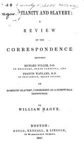Christianity and Slavery: A Review of the Correspondence Between Richard Fuller ... and Francis Wayland ... on Domestic Slavery, Considered as a Scriptural Institution