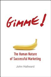 Gimme! The Human Nature of Successful Marketing