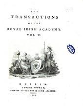 The Transactions of the Royal Irish Academy: Volume 6
