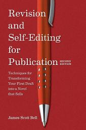 Revision and Self Editing for Publication: Techniques for Transforming Your First Draft into a Novel that Sells, Edition 2