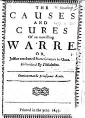 The Causes and Cures of an Unwilling Warre. Or, Justice Awakened from Gownes to Guns. Historified by Philalathes. [In Verse.]