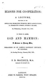 Reasons for co-operation: a lecture ... on Wednesday, December 11th, 1850. To which is added God and Mammon: a sermon [on Matt. vi. 24].