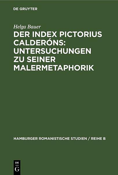Der Index Pictorius Calderons Untersuchungen Zu Seiner Malermetaphorik