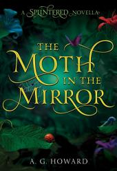 The Moth in the Mirror: A Splintered Novella