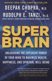 Super Brain: Unleashing the Explosive Power of Your Mind to Maximize Health, Happiness, andSpiritual Well-Being