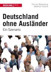 Deutschland ohne Ausländer: Ein Szenario