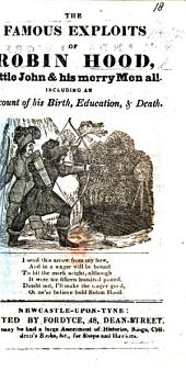 Famous Exploits of Robin Hood; including an account of his birth, education, and death. A chapbook