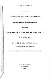 A Discourse Pronounced at the Capitol of the United States, in the Hall of Representatives, Before the American Historical Society, January 30, 1836, to which are Prefixed Its Constitution and the Names of Its Officers