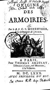 Origine des armoiries Par le R. P. C. F. Menestrier de la Compagnie de Jesus