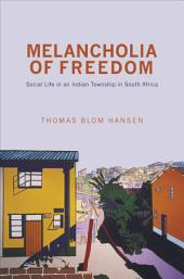 Melancholia of Freedom: Social Life in an Indian Township in South Africa