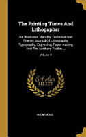 The Printing Times And Lithogapher  An Illustrated Monthly Technical And Fine art Journal Of Lithography  Typography  Engraving  Paper making And The PDF