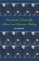 Presidential Leadership  Illness  and Decision Making PDF