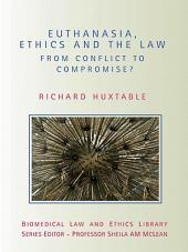 Euthanasia, Ethics and the Law: From Conflict to Compromise