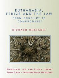 Euthanasia  Ethics and the Law PDF
