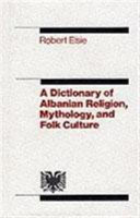 A Dictionary of Albanian Religion  Mythology and Folk Culture PDF