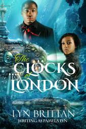 The Clocks of London, A Steampunk Romance