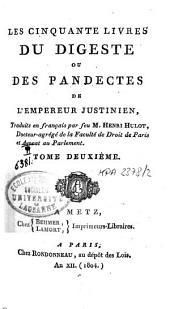 Les cinquante livres du Digeste ou des Pandectes de l'Empereur Justinien: Volume2