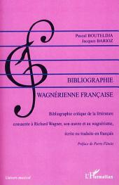 Bibliographie wagnérienne française: Bibliographie critique de la littérature consacrée à Richard Wagner, son oeuvre et au wagnérisme, écrite ou traduite en français