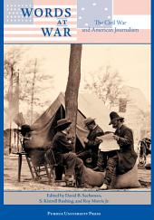 Words at War: The Civil War and American Journalism